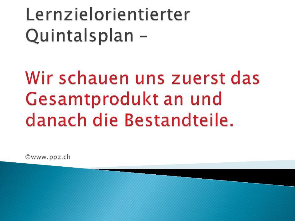 Lernzielorientierter Quintalsplan – Wir schauen uns zuerst das Gesamtprodukt an und danach die Bestandteile. ©www.ppz.ch