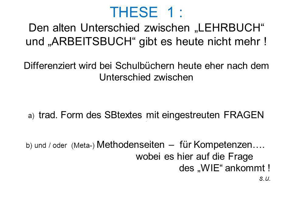 """THESE 1 : Den alten Unterschied zwischen """"LEHRBUCH und """"ARBEITSBUCH gibt es heute nicht mehr ! Differenziert wird bei Schulbüchern heute eher nach dem Unterschied zwischen ."""