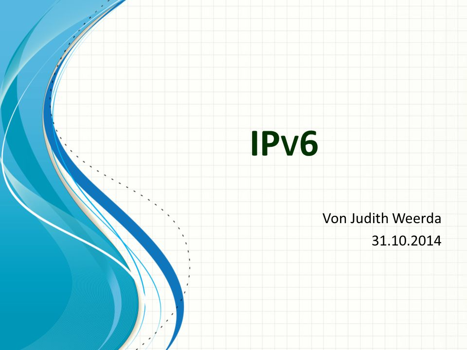 IPv6 Von Judith Weerda. 31.10.2014.