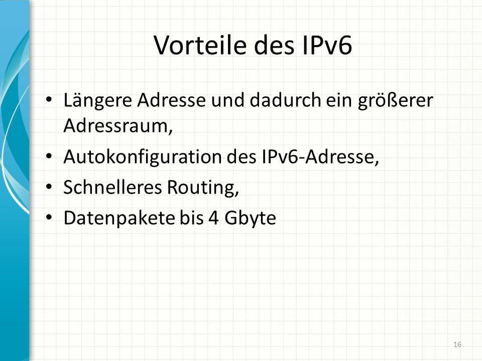 Vorteile des IPv6 Längere Adresse und dadurch ein größerer Adressraum,