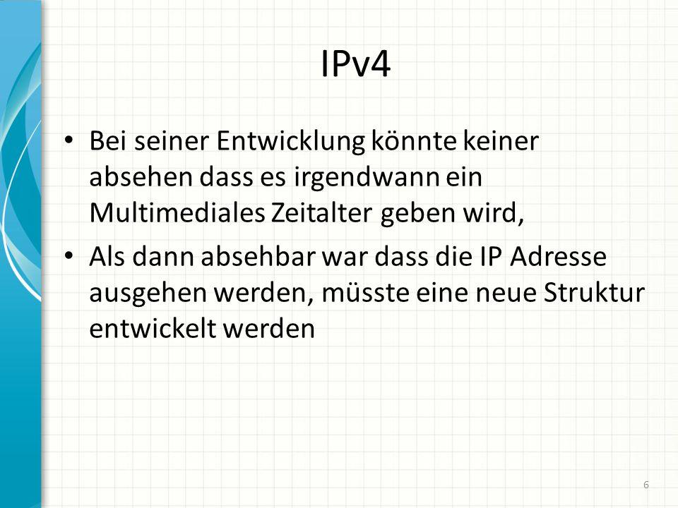 IPv4 Bei seiner Entwicklung könnte keiner absehen dass es irgendwann ein Multimediales Zeitalter geben wird,