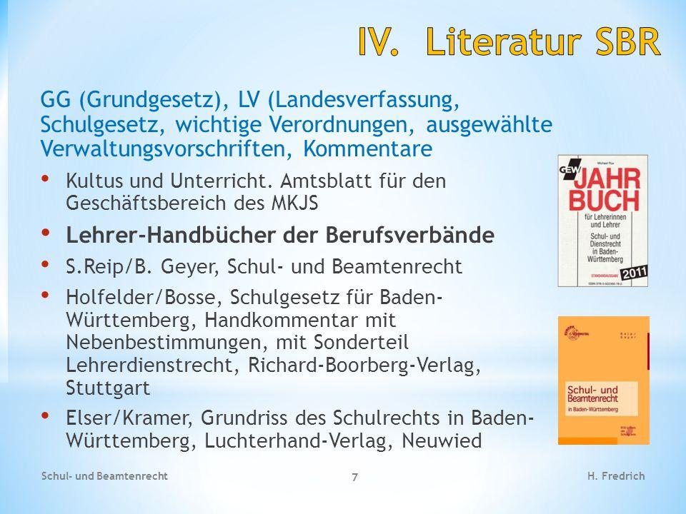 IV. Literatur SBR GG (Grundgesetz), LV (Landesverfassung, Schulgesetz, wichtige Verordnungen, ausgewählte Verwaltungsvorschriften, Kommentare.