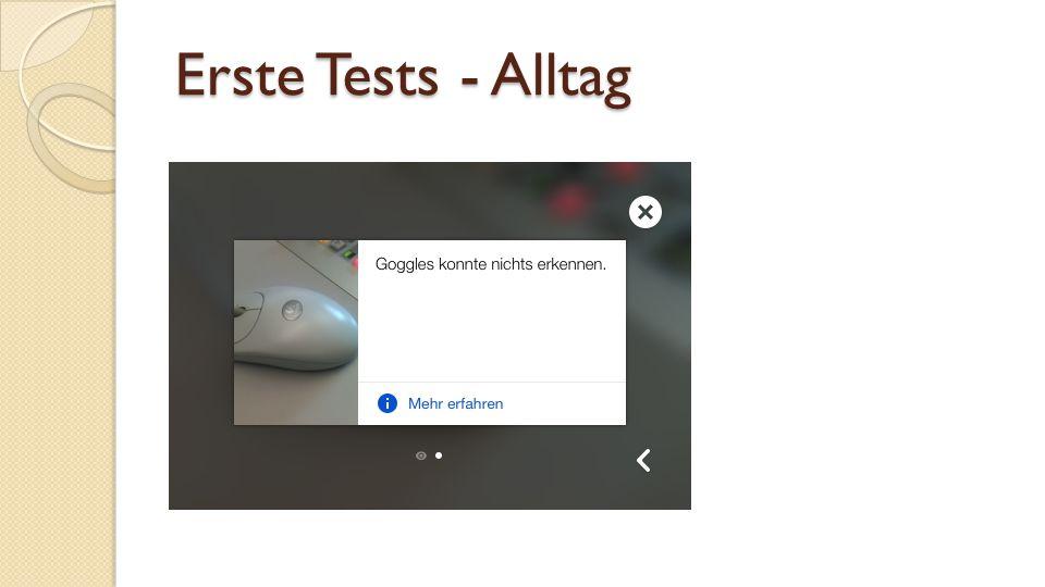 Erste Tests - Alltag