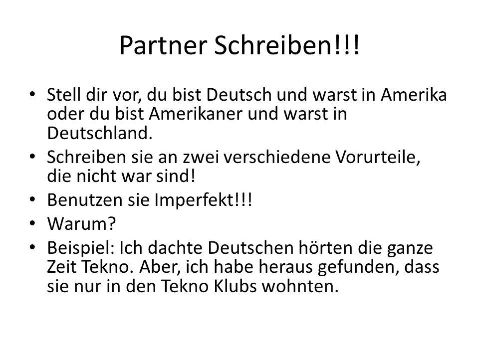 Partner Schreiben!!! Stell dir vor, du bist Deutsch und warst in Amerika oder du bist Amerikaner und warst in Deutschland.