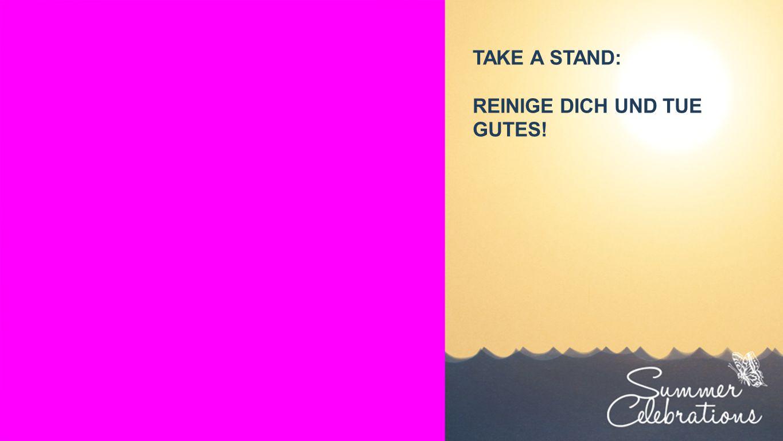 Seiteneinblender TAKE A STAND: REINIGE DICH UND TUE GUTES!