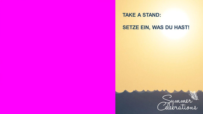 Seiteneinblender TAKE A STAND: SETZE EIN, WAS DU HAST!