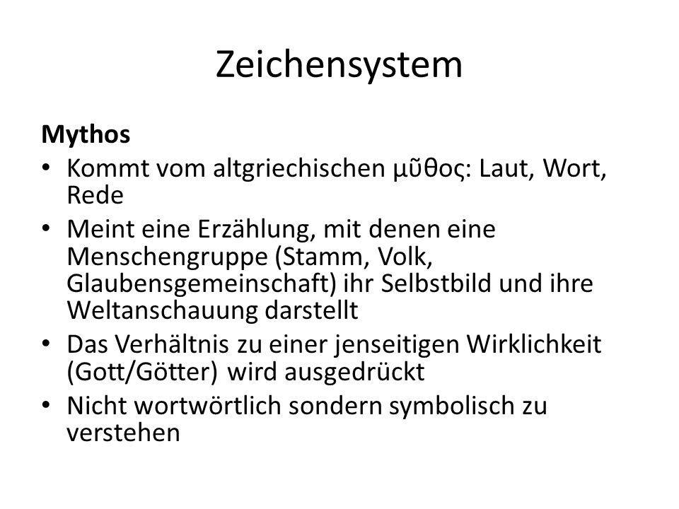 Zeichensystem Mythos Kommt vom altgriechischen μῦθος: Laut, Wort, Rede
