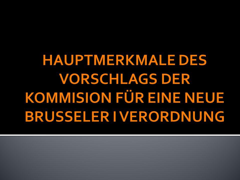 HAUPTMERKMALE DES VORSCHLAGS DER KOMMISION FÜR EINE NEUE BRUSSELER I VERORDNUNG