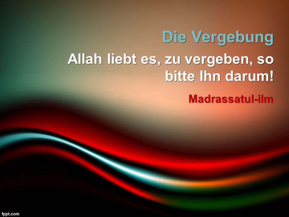 Die Vergebung Allah liebt es, zu vergeben, so bitte Ihn darum!