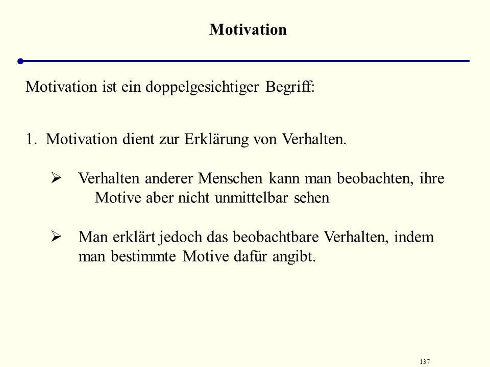 Motivation Motivation ist ein doppelgesichtiger Begriff: 1. Motivation dient zur Erklärung von Verhalten.
