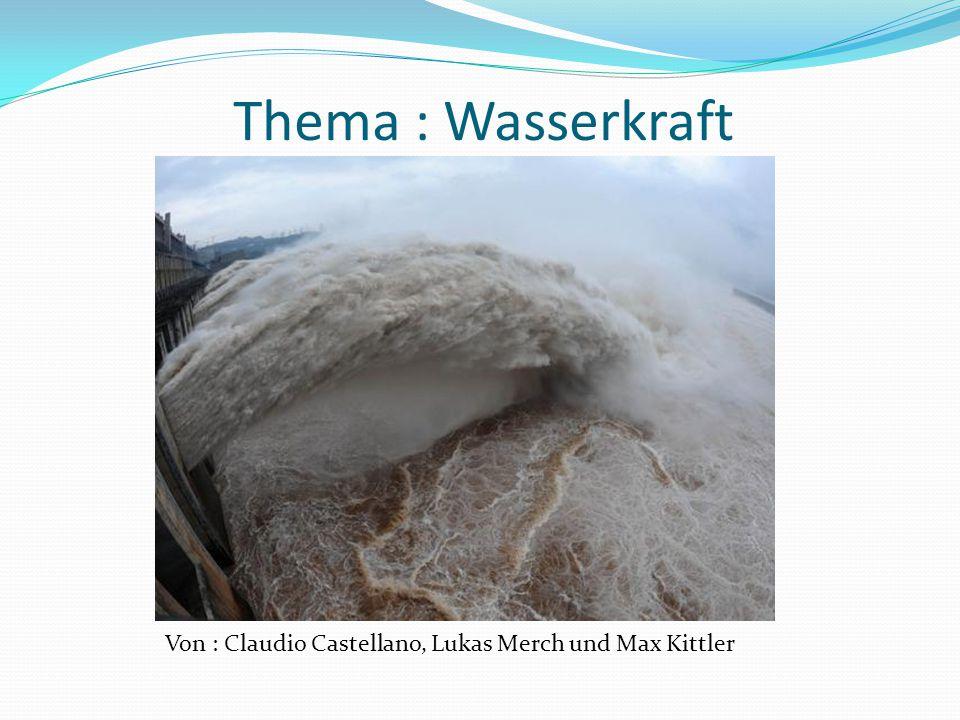Thema : Wasserkraft Von : Claudio Castellano, Lukas Merch und Max Kittler