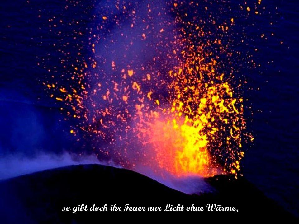 so gibt doch ihr Feuer nur Licht ohne Wärme,