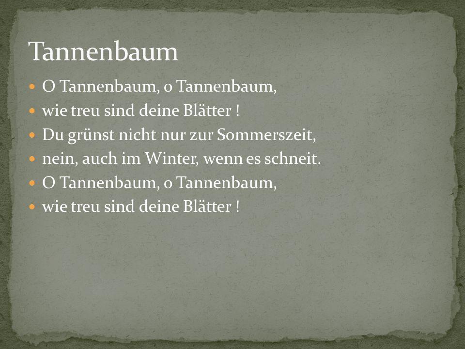 Tannenbaum O Tannenbaum, o Tannenbaum, wie treu sind deine Blätter !