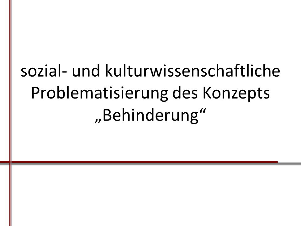 """sozial- und kulturwissenschaftliche Problematisierung des Konzepts """"Behinderung"""