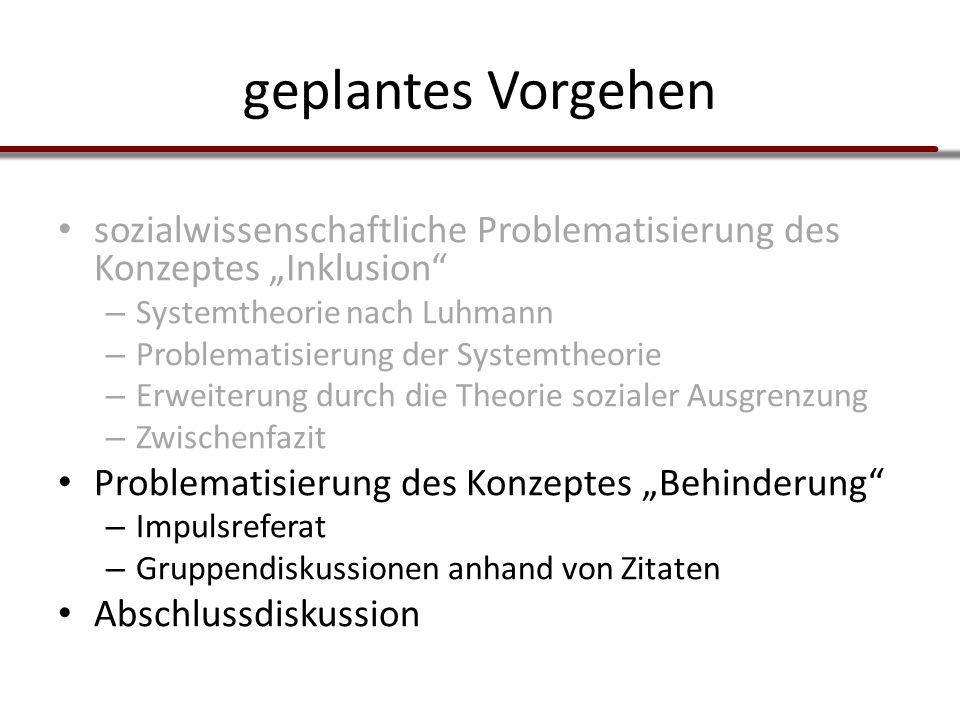 """geplantes Vorgehen sozialwissenschaftliche Problematisierung des Konzeptes """"Inklusion Systemtheorie nach Luhmann."""