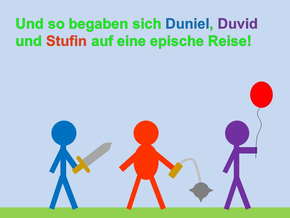 Und so begaben sich Duniel, Duvid und Stufin auf eine epische Reise!