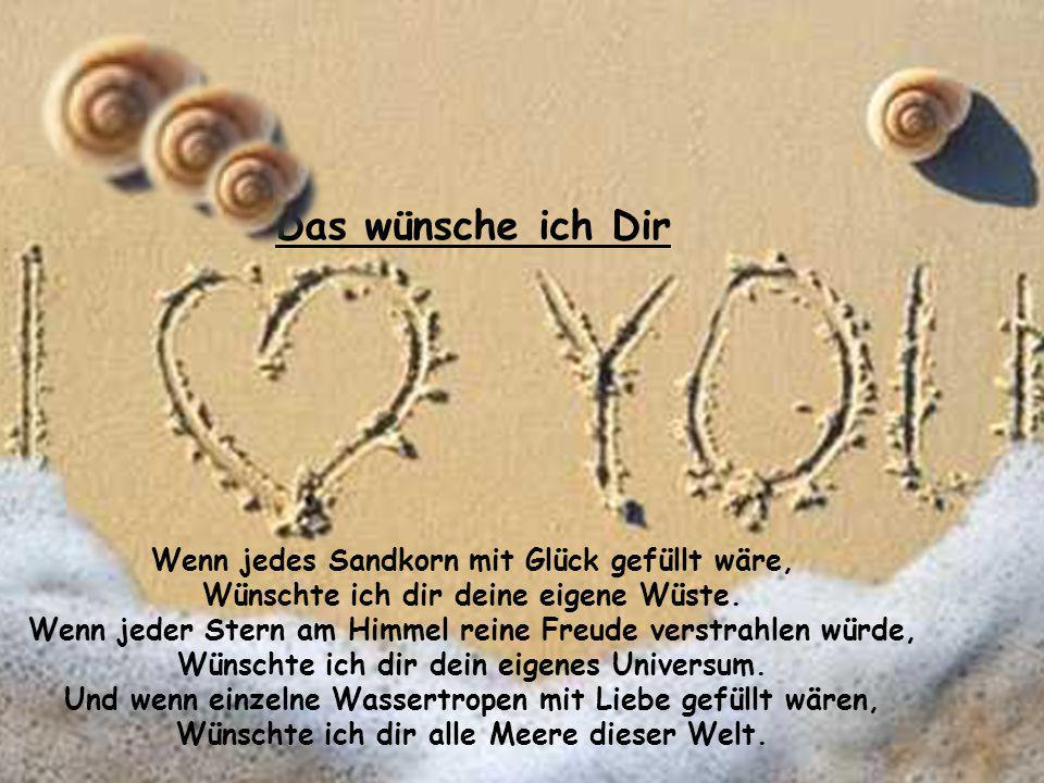 Das wünsche ich Dir Wenn jedes Sandkorn mit Glück gefüllt wäre,