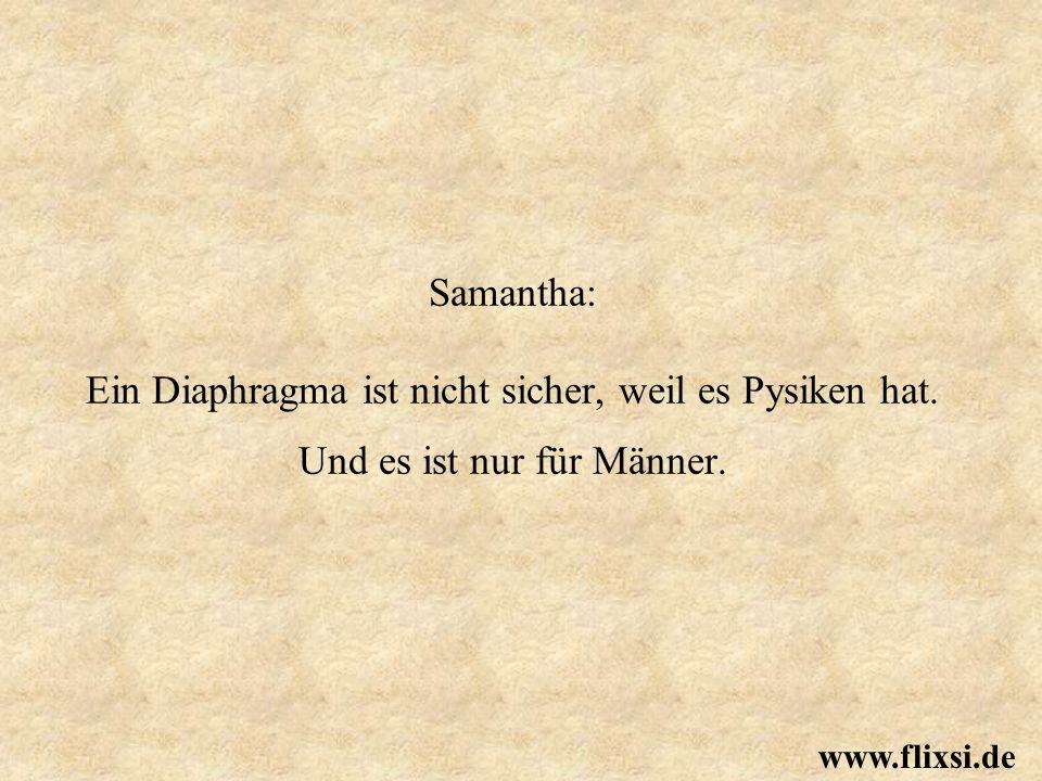 Samantha: Ein Diaphragma ist nicht sicher, weil es Pysiken hat