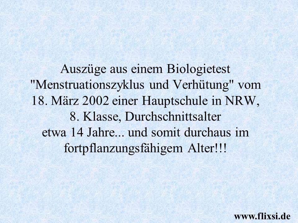Auszüge aus einem Biologietest Menstruationszyklus und Verhütung vom 18. März 2002 einer Hauptschule in NRW, 8. Klasse, Durchschnittsalter etwa 14 Jahre... und somit durchaus im fortpflanzungsfähigem Alter!!!