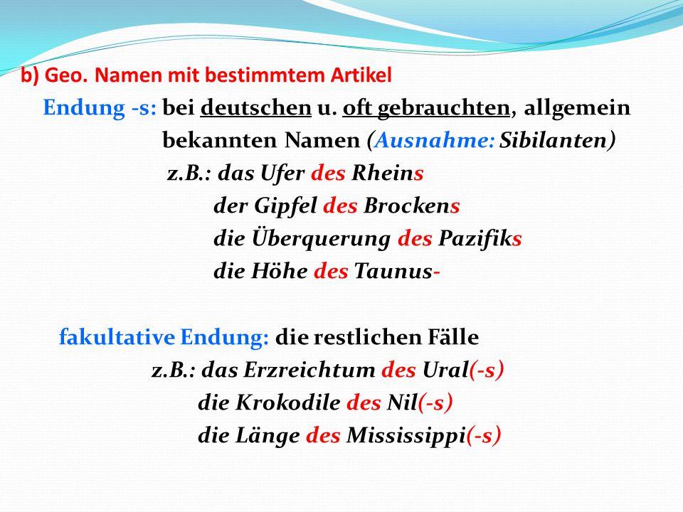 b) Geo. Namen mit bestimmtem Artikel Endung -s: bei deutschen u