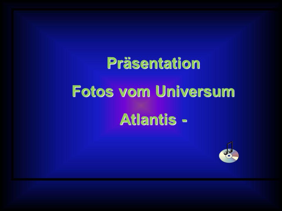 Präsentation Fotos vom Universum Atlantis -