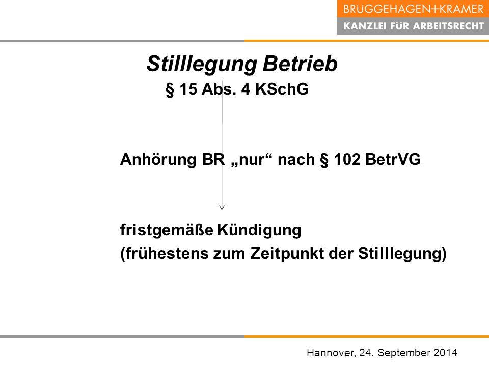 """Stilllegung Betrieb § 15 Abs. 4 KSchG Anhörung BR """"nur nach § 102 BetrVG fristgemäße Kündigung (frühestens zum Zeitpunkt der Stilllegung)"""