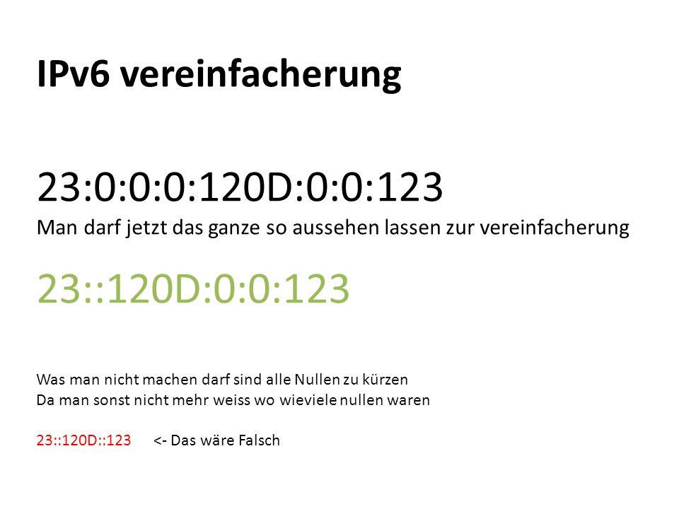 23:0:0:0:120D:0:0:123 23::120D:0:0:123 IPv6 vereinfacherung