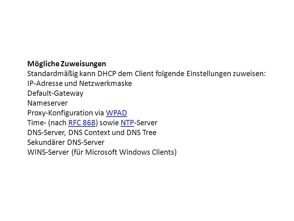 Mögliche Zuweisungen Standardmäßig kann DHCP dem Client folgende Einstellungen zuweisen: IP-Adresse und Netzwerkmaske.