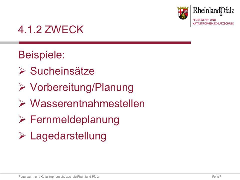 4.1.2 Zweck Beispiele: Sucheinsätze. Vorbereitung/Planung. Wasserentnahmestellen. Fernmeldeplanung.