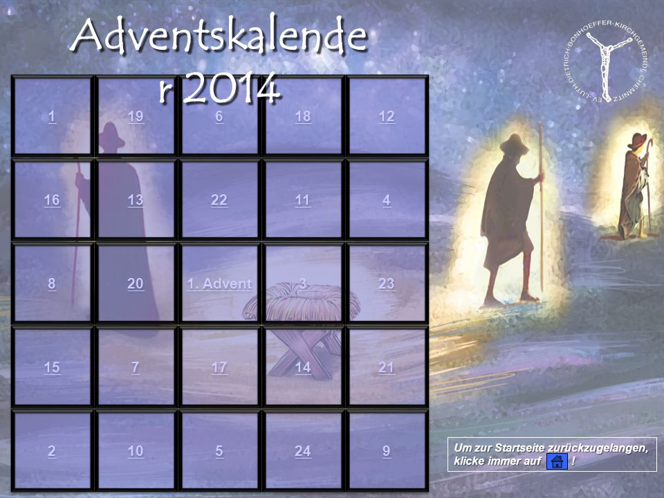 Adventskalender 2014 1 19 6 18 12 16 13 22 11 4 8 20 1. Advent 3 23 15
