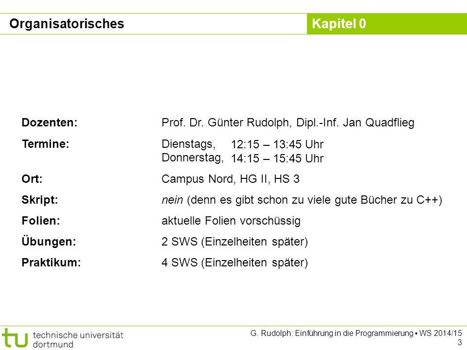 Organisatorisches Dozenten: Prof. Dr. Günter Rudolph, Dipl.-Inf. Jan Quadflieg. Termine: Dienstags, Donnerstag,