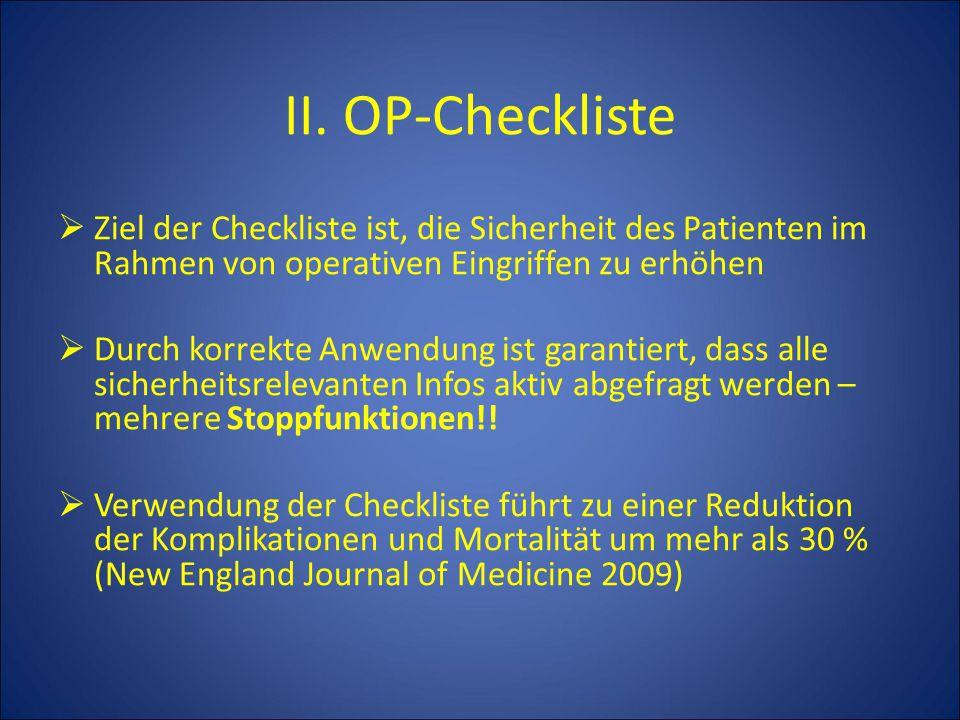 II. OP-Checkliste Ziel der Checkliste ist, die Sicherheit des Patienten im Rahmen von operativen Eingriffen zu erhöhen.