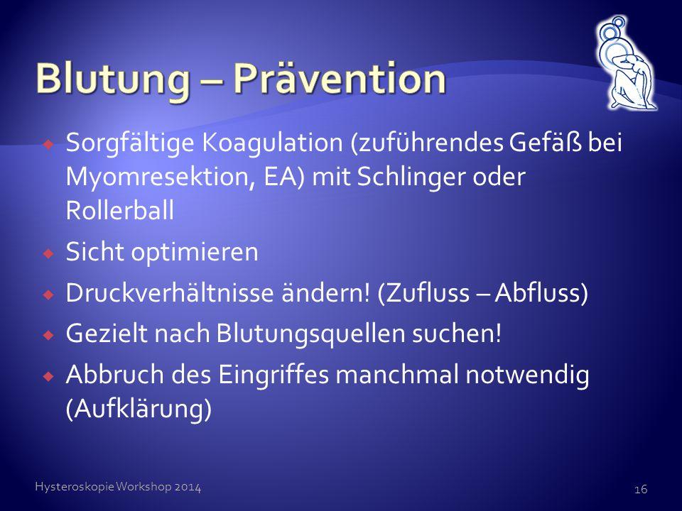 Blutung – Prävention Sorgfältige Koagulation (zuführendes Gefäß bei Myomresektion, EA) mit Schlinger oder Rollerball.