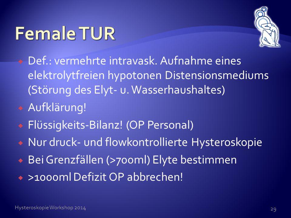Female TUR Def.: vermehrte intravask. Aufnahme eines elektrolytfreien hypotonen Distensionsmediums (Störung des Elyt- u. Wasserhaushaltes)