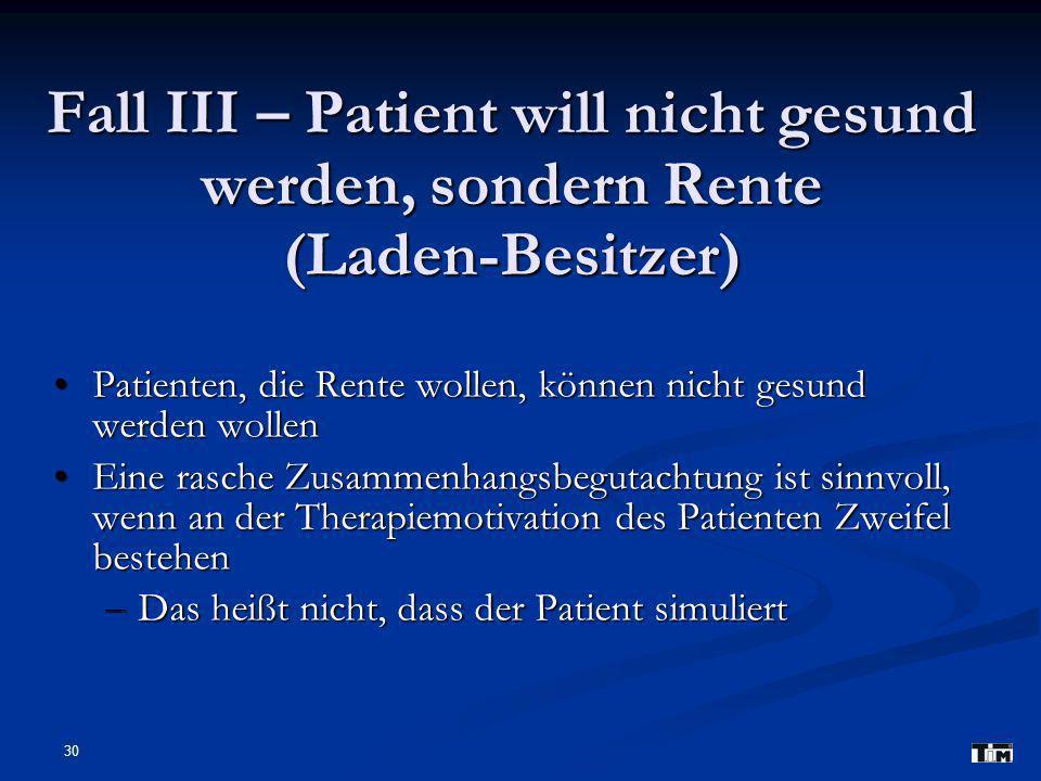 Fall III – Patient will nicht gesund werden, sondern Rente (Laden-Besitzer)