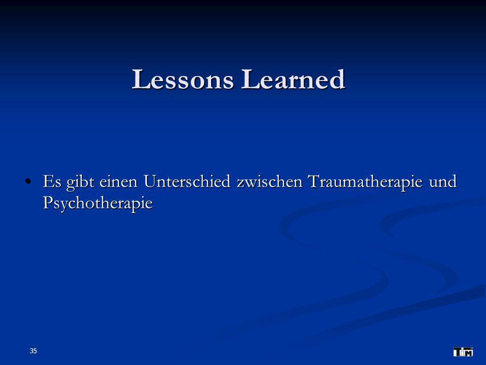 Lessons Learned Es gibt einen Unterschied zwischen Traumatherapie und Psychotherapie 35