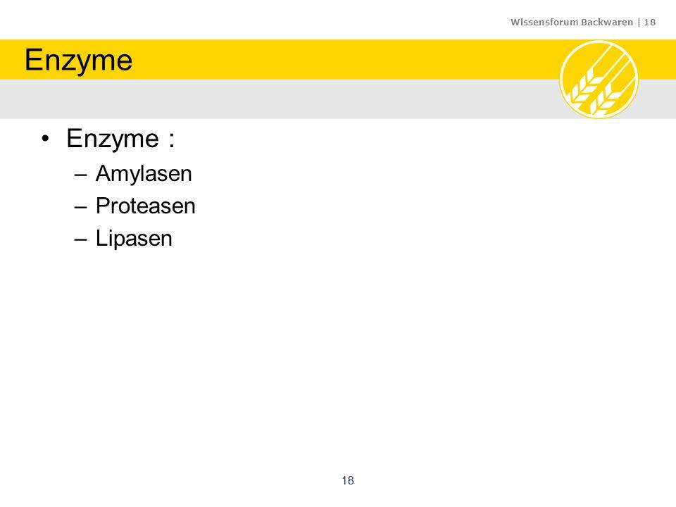Enzyme Enzyme : Amylasen Proteasen Lipasen 18 18