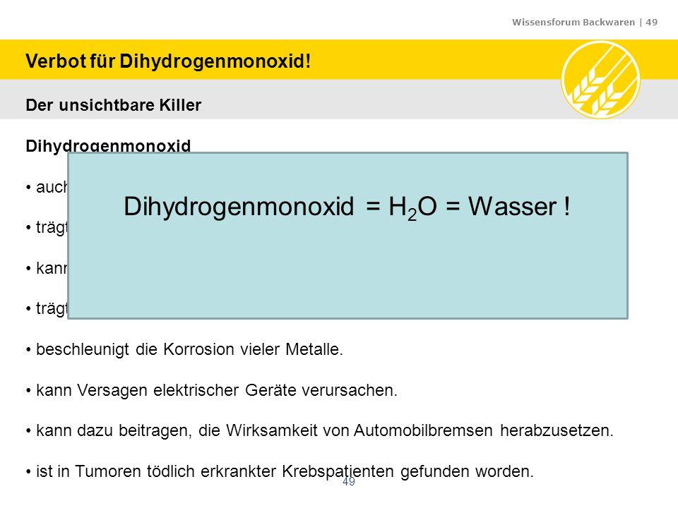 Dihydrogenmonoxid = H2O = Wasser !