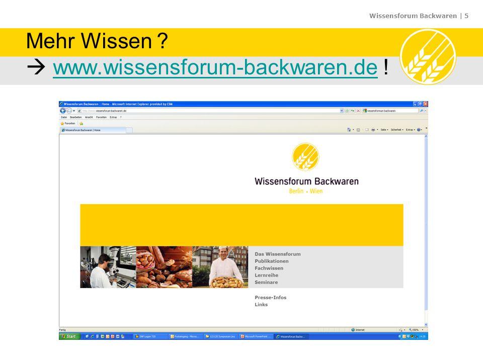 Mehr Wissen  www.wissensforum-backwaren.de !