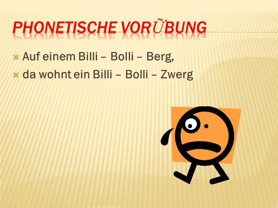 Phonetische VorỮbung Auf einem Billi – Bolli – Berg,