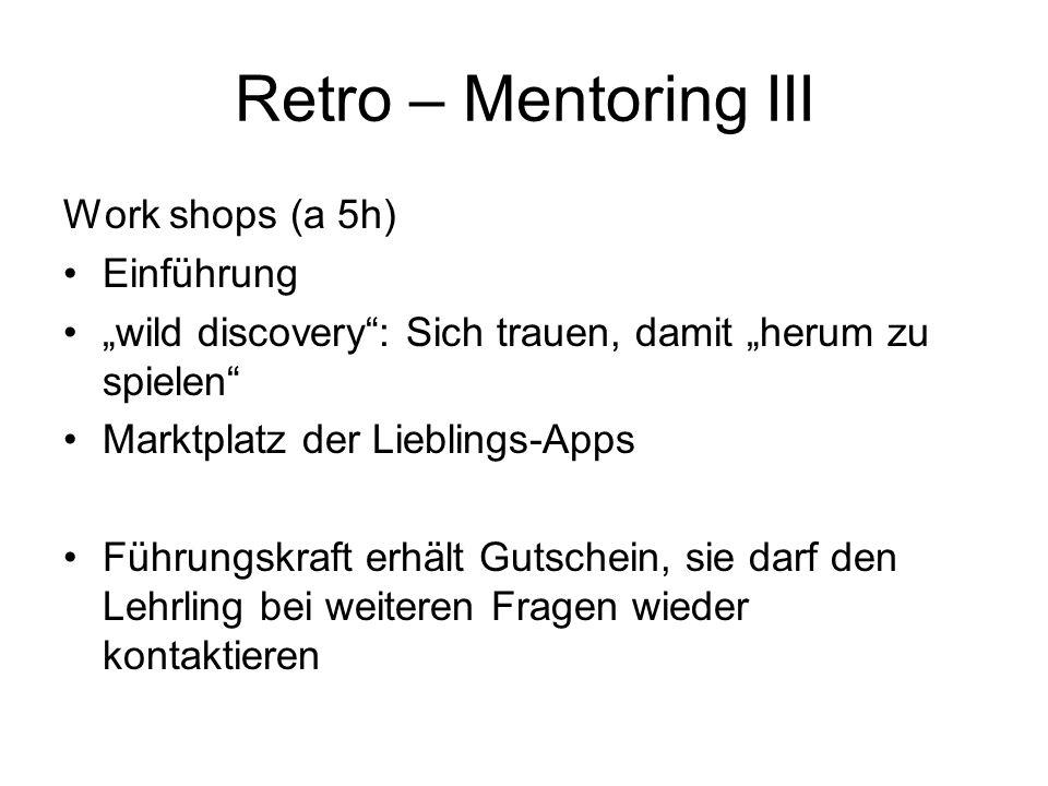 Retro – Mentoring III Work shops (a 5h) Einführung