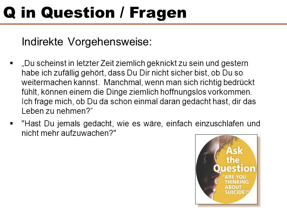 Q in Question / Fragen Indirekte Vorgehensweise:
