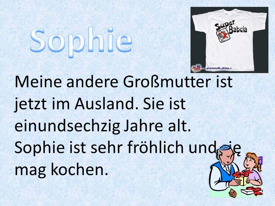 Sophie Meine andere Großmutter ist jetzt im Ausland.