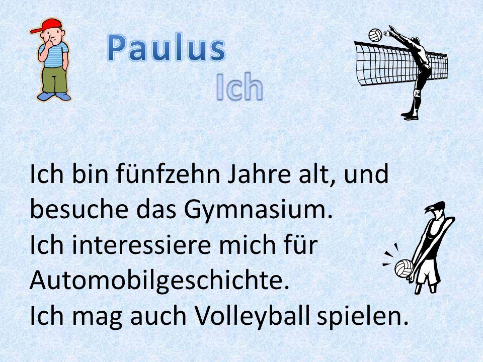 Paulus Ich Ich bin fünfzehn Jahre alt, und besuche das Gymnasium.