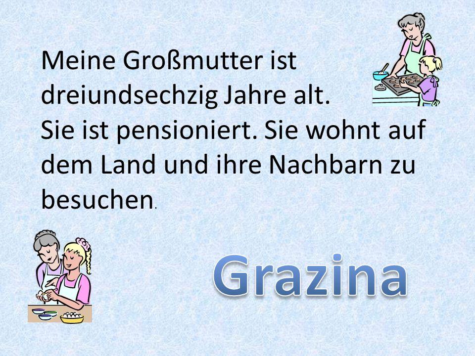 Grazina Meine Großmutter ist dreiundsechzig Jahre alt.