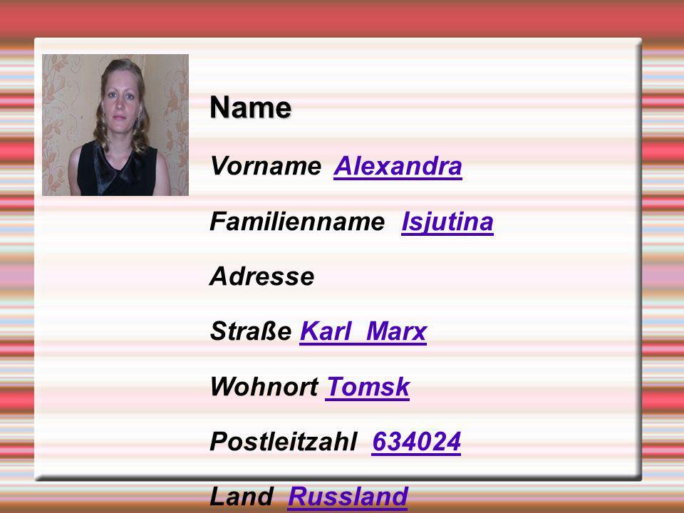 Name Vorname Alexandra Familienname Isjutina Adresse Straße Karl Marx