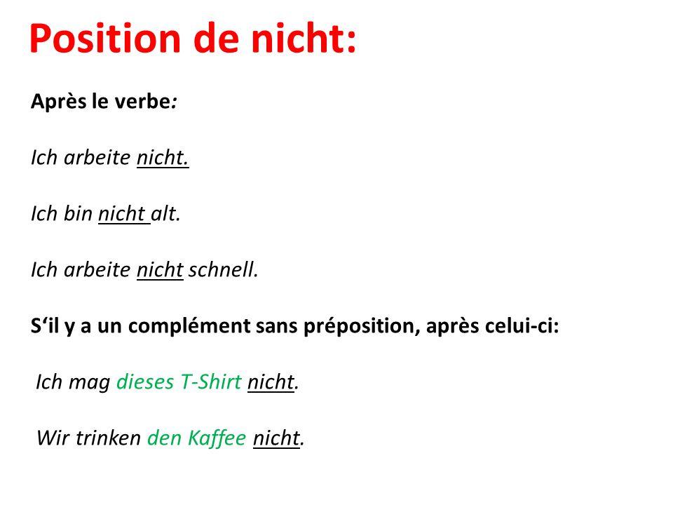 Position de nicht: Après le verbe: Ich arbeite nicht.