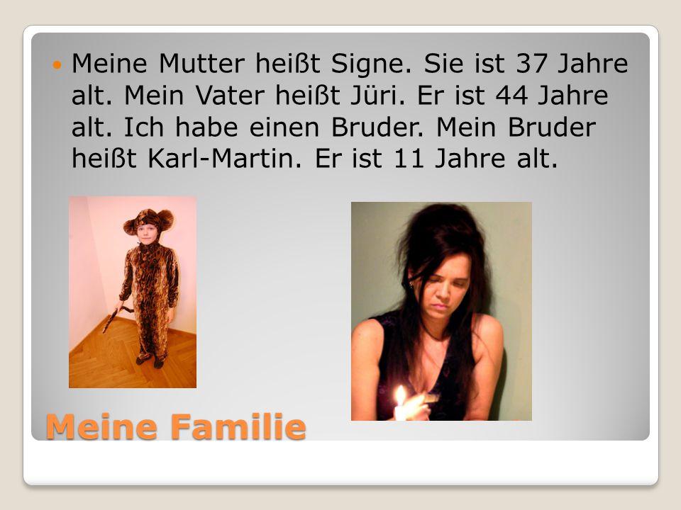 Meine Mutter heißt Signe. Sie ist 37 Jahre alt. Mein Vater heißt Jüri
