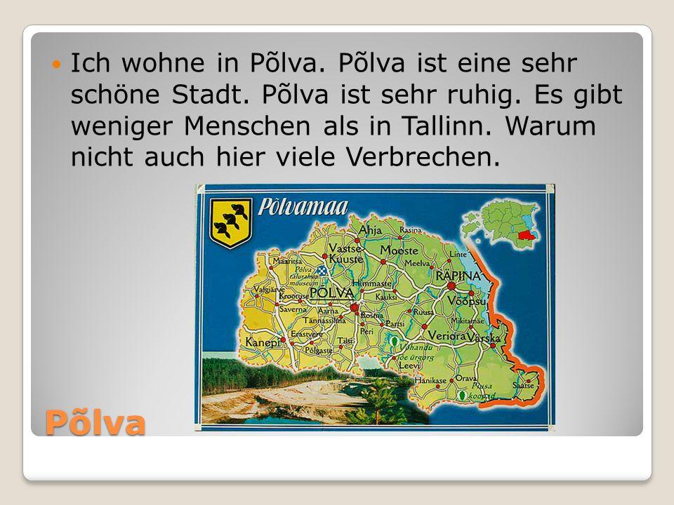 Ich wohne in Põlva. Põlva ist eine sehr schöne Stadt