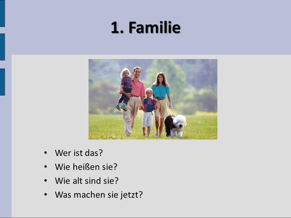 1. Familie Wer ist das Wie heißen sie Wie alt sind sie